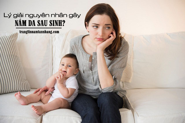 Tại sao khi sinh con lại bị nám da mặt ?