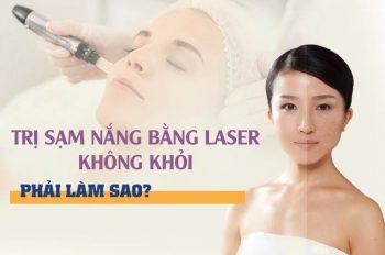 Trị sạm nắng bằng laser không khỏi phải làm sao?